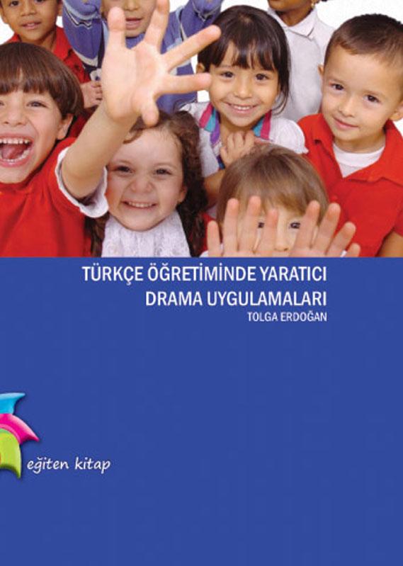 Türkçe Öğretiminde Yaratıcı Drama Ve Uygulamaları